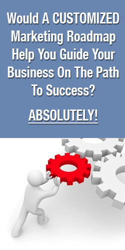 Would A CUSTOMIZED Marketing Roadmap Help You Guide Your Business On The Path To Success? ABSOLUTELY!